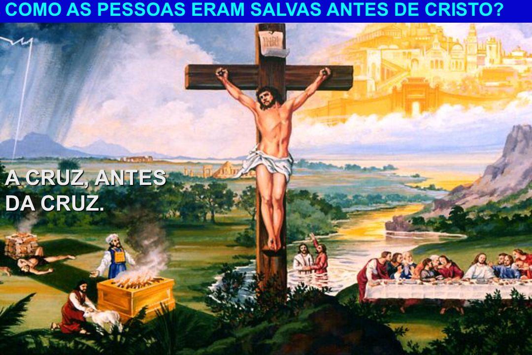 COMO AS PESSOAS ERAM SALVAS ANTES DE CRISTO