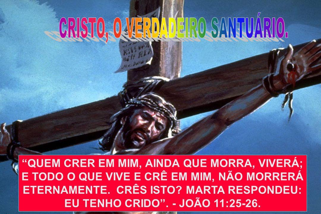 CRISTO, O VERDADEIRO SANTUÁRIO.