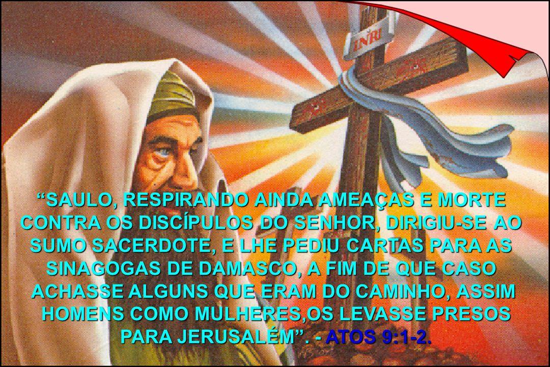 SAULO, RESPIRANDO AINDA AMEAÇAS E MORTE