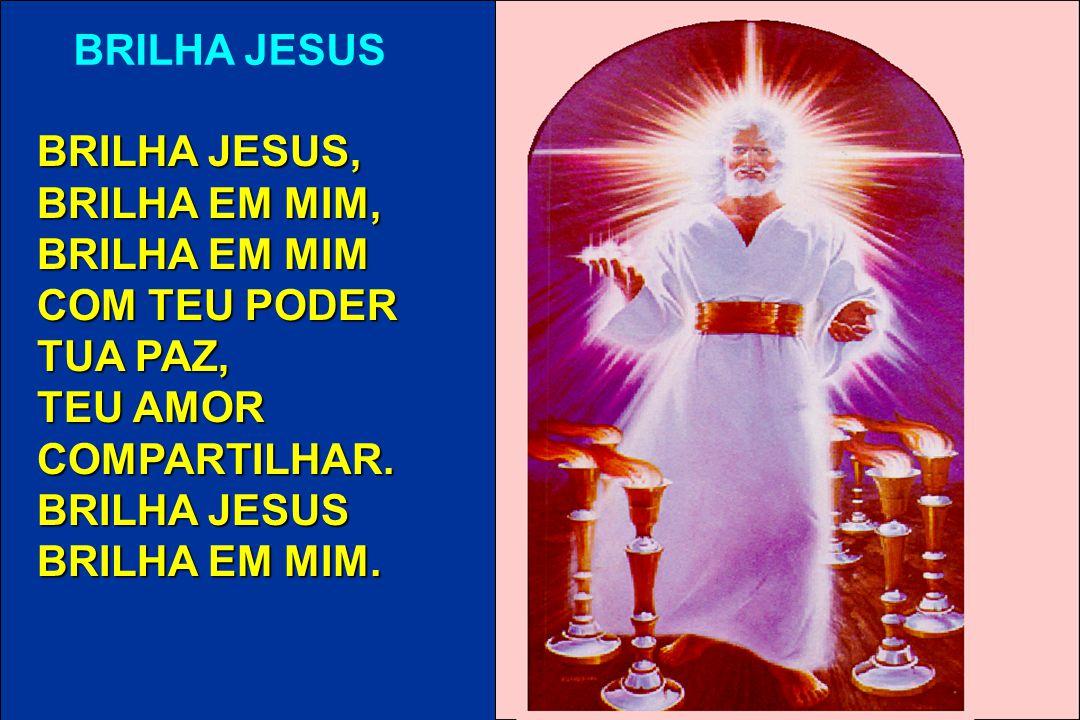 BRILHA JESUS BRILHA JESUS, BRILHA EM MIM, BRILHA EM MIM. COM TEU PODER. TUA PAZ, TEU AMOR. COMPARTILHAR.