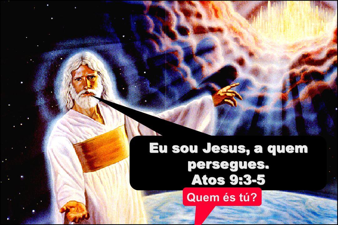 Eu sou Jesus, a quem persegues.