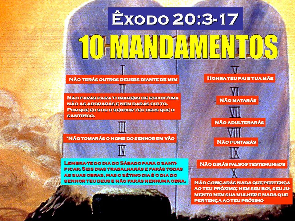 Êxodo 20:3-17 10 MANDAMENTOS Honra teu pai e tua mãe