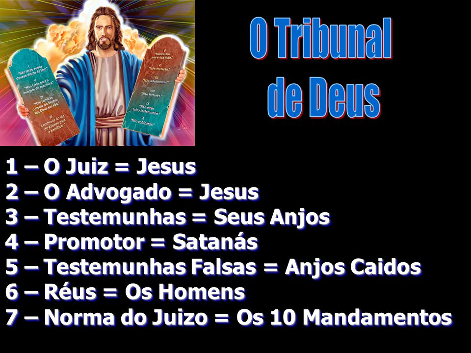 O Tribunal de Deus 1 – O Juiz = Jesus 2 – O Advogado = Jesus