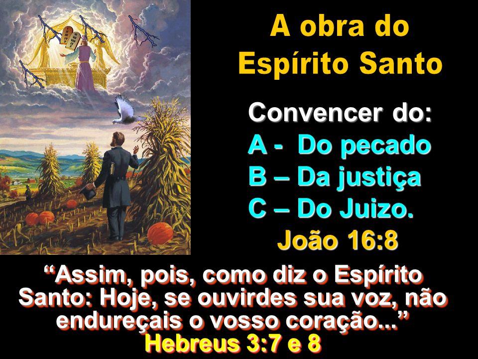 A obra do Espírito Santo Convencer do: A - Do pecado B – Da justiça