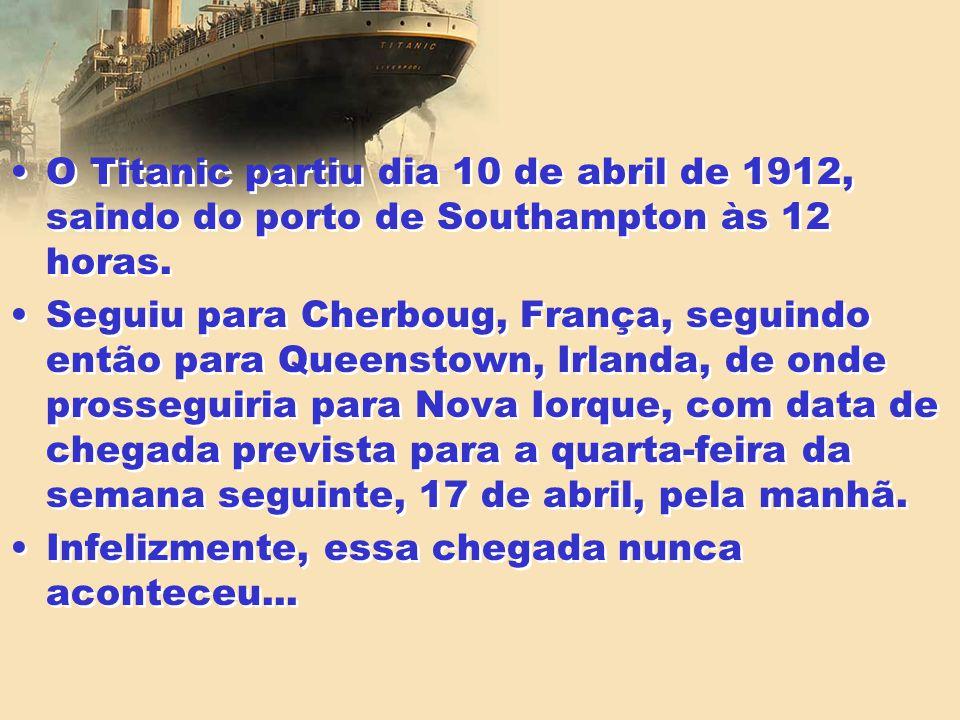 O Titanic partiu dia 10 de abril de 1912, saindo do porto de Southampton às 12 horas.