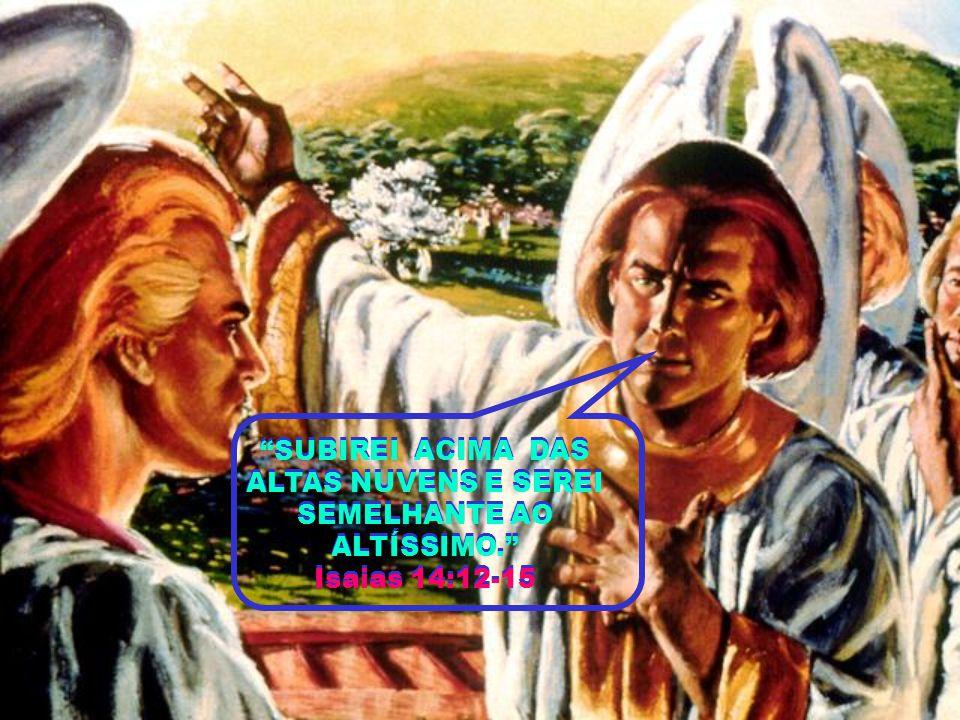 SUBIREI ACIMA DAS ALTAS NUVENS E SEREI SEMELHANTE AO ALTÍSSIMO. Isaias 14:12-15