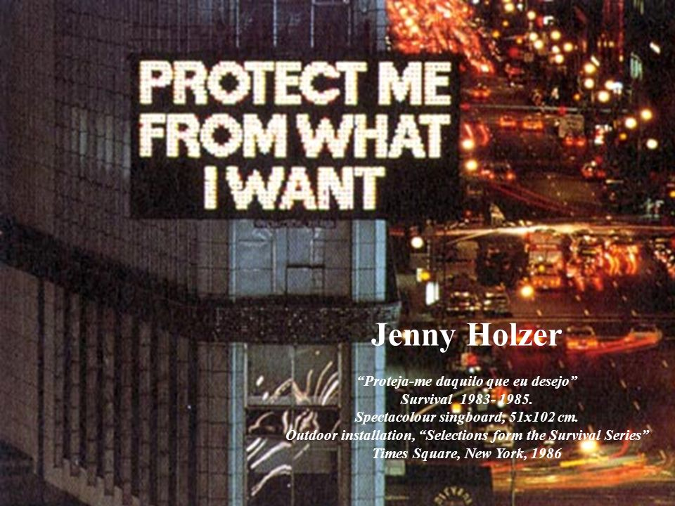 Jenny Holzer Proteja-me daquilo que eu desejo Survival 1983- 1985
