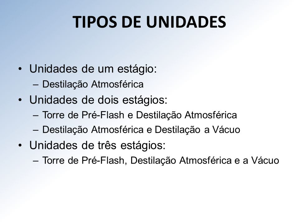TIPOS DE UNIDADES Unidades de um estágio: Unidades de dois estágios: