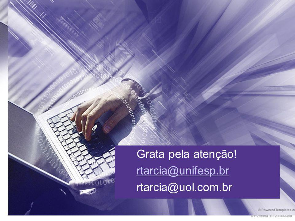 Grata pela atenção! rtarcia@unifesp.br rtarcia@uol.com.br