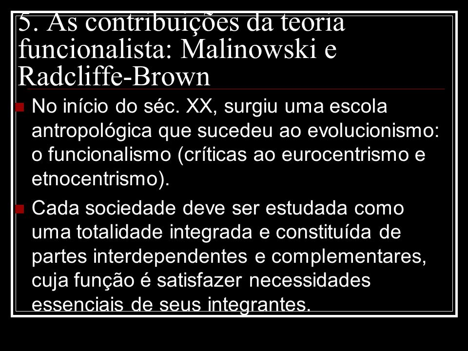 5. As contribuições da teoria funcionalista: Malinowski e Radcliffe-Brown