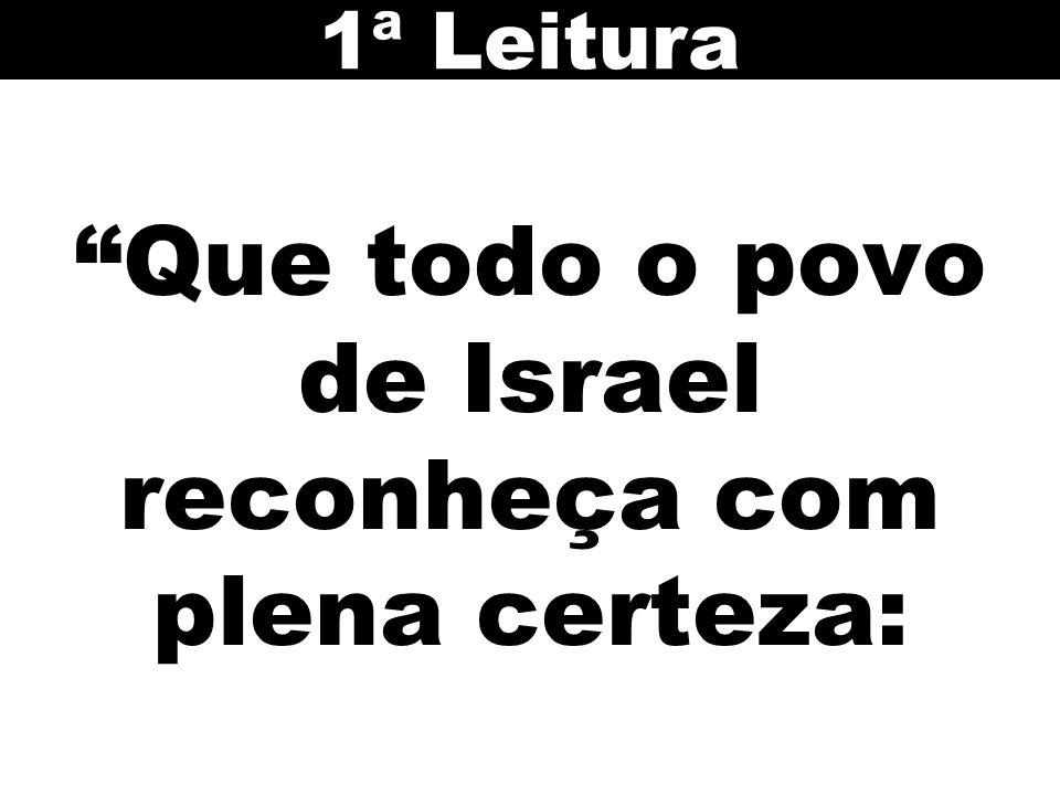Que todo o povo de Israel reconheça com plena certeza: