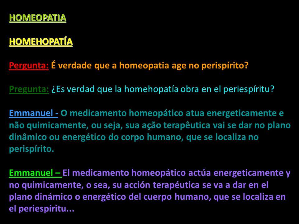 HOMEOPATIA HOMEHOPATÍA. Pergunta: É verdade que a homeopatia age no perispírito Pregunta: ¿Es verdad que la homehopatía obra en el periespíritu