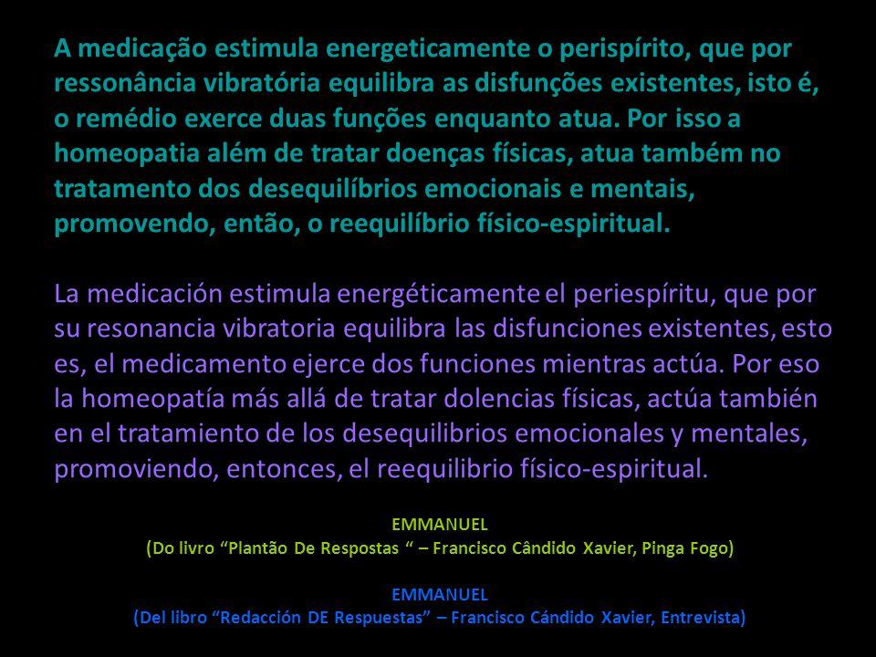 A medicação estimula energeticamente o perispírito, que por ressonância vibratória equilibra as disfunções existentes, isto é, o remédio exerce duas funções enquanto atua. Por isso a homeopatia além de tratar doenças físicas, atua também no tratamento dos desequilíbrios emocionais e mentais, promovendo, então, o reequilíbrio físico-espiritual.