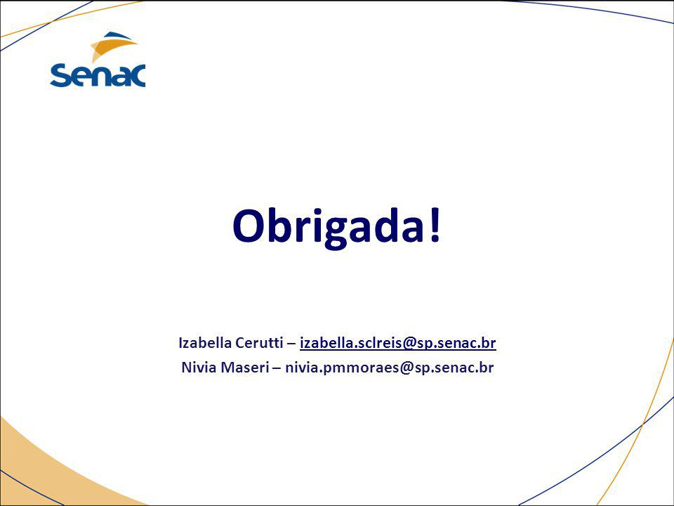 Obrigada! Izabella Cerutti – izabella.sclreis@sp.senac.br