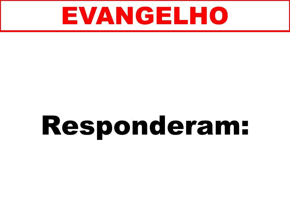 EVANGELHO Responderam: 104