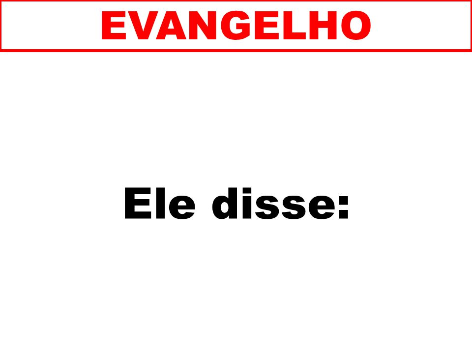 EVANGELHO Ele disse: 106