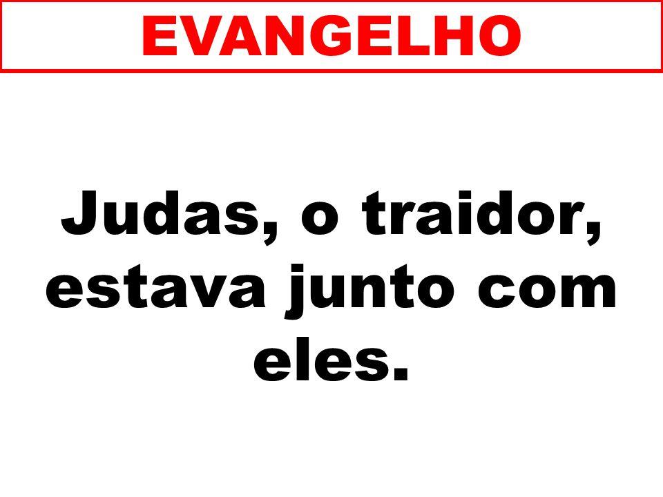 Judas, o traidor, estava junto com eles.