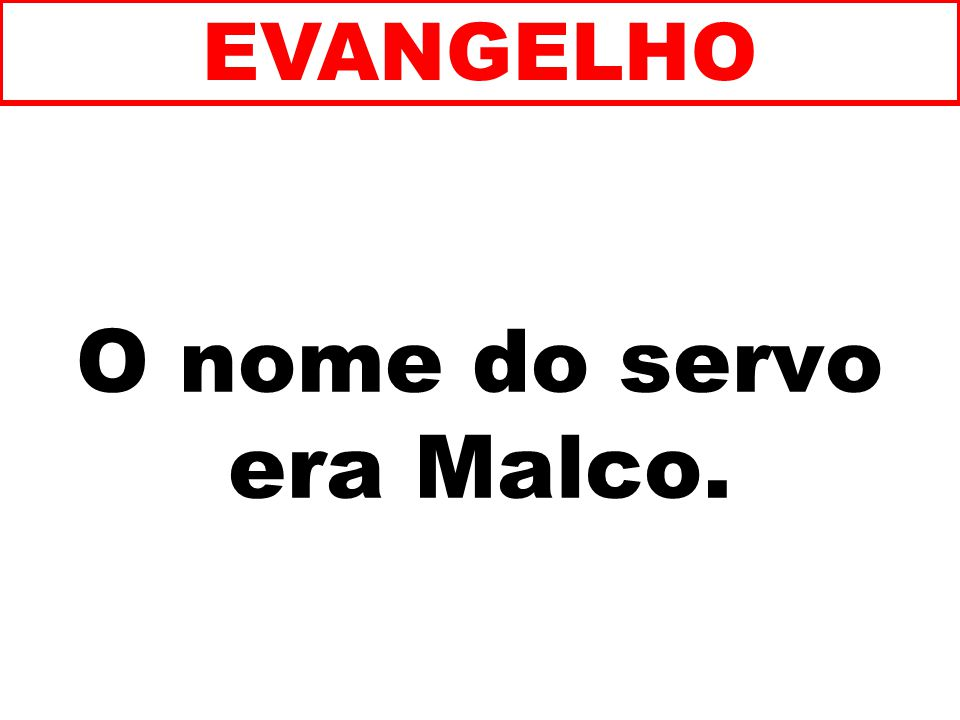 O nome do servo era Malco.