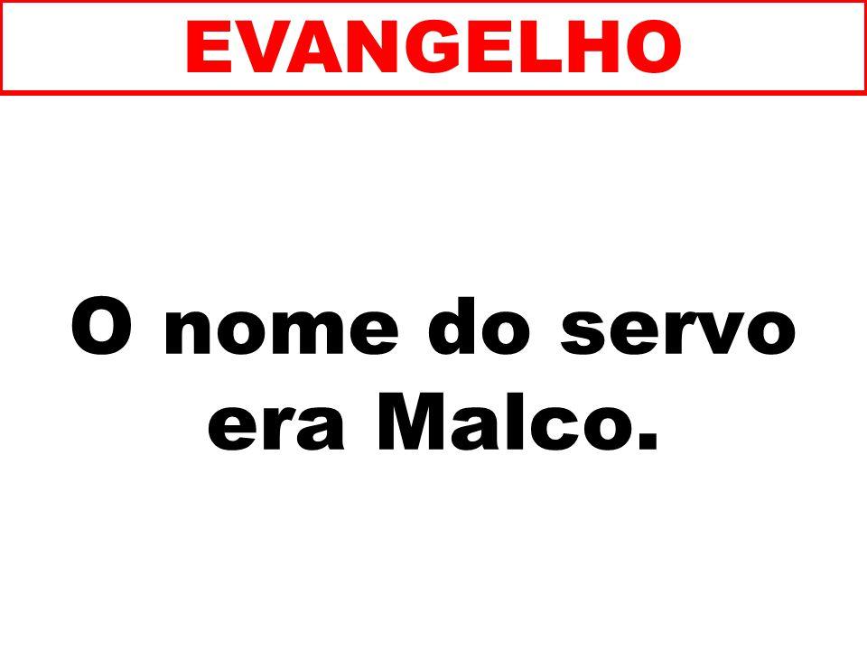 O nome do servo era Malco.