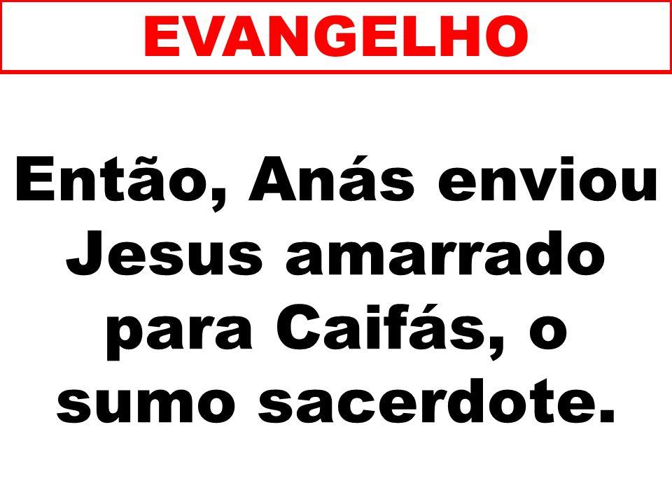 Então, Anás enviou Jesus amarrado para Caifás, o sumo sacerdote.