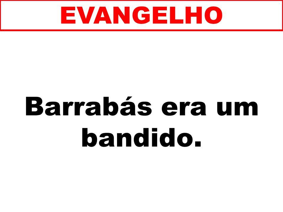Barrabás era um bandido.