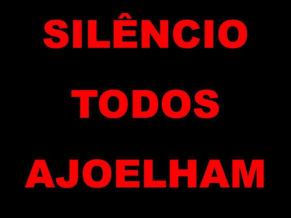 SILÊNCIO TODOS AJOELHAM