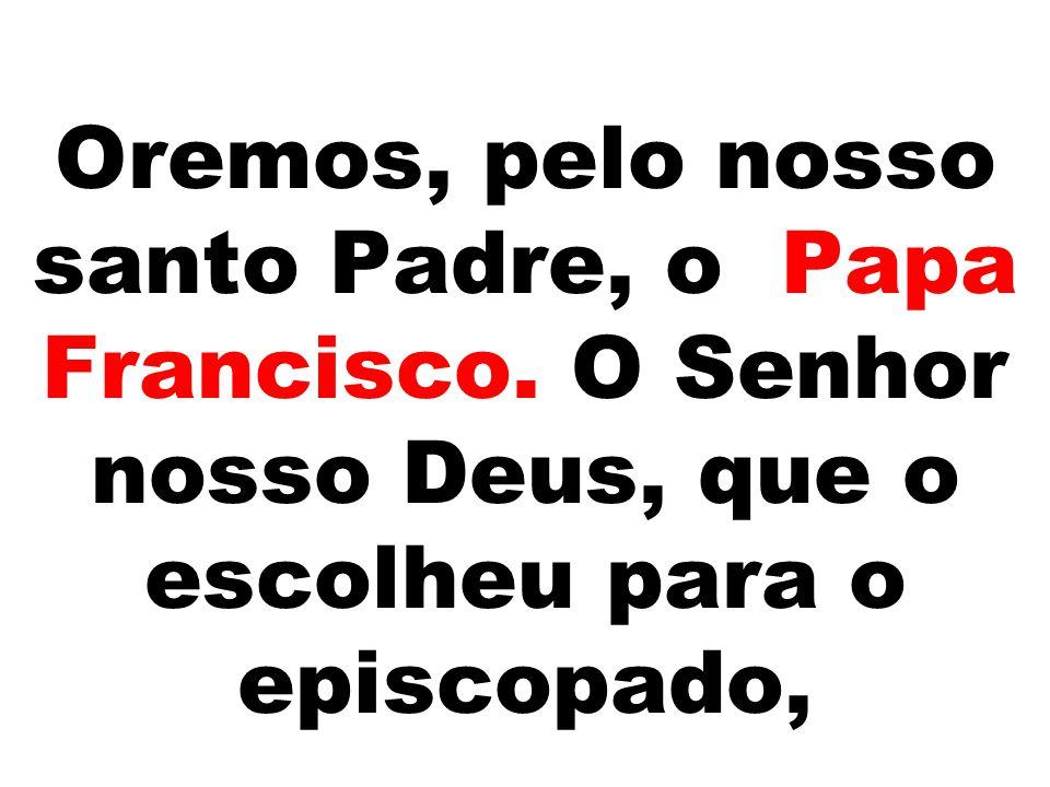 Oremos, pelo nosso santo Padre, o Papa Francisco
