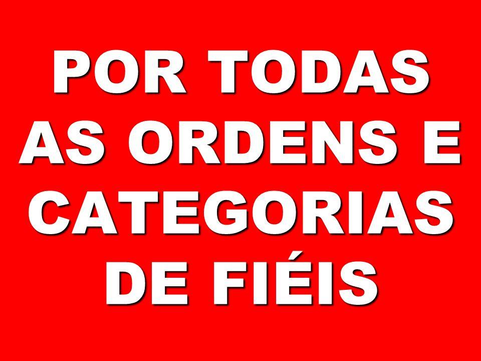 POR TODAS AS ORDENS E CATEGORIAS DE FIÉIS