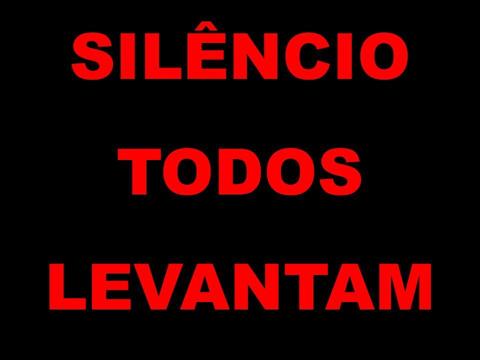 SILÊNCIO TODOS LEVANTAM