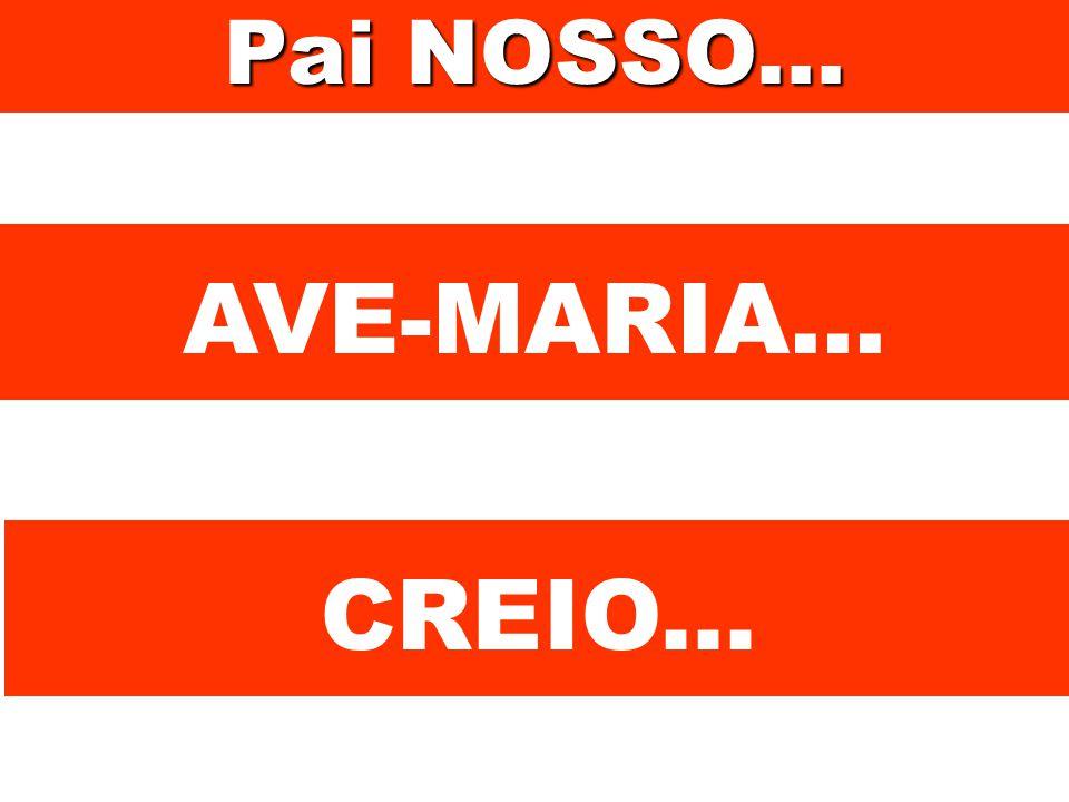 Pai NOSSO... AVE-MARIA... CREIO...
