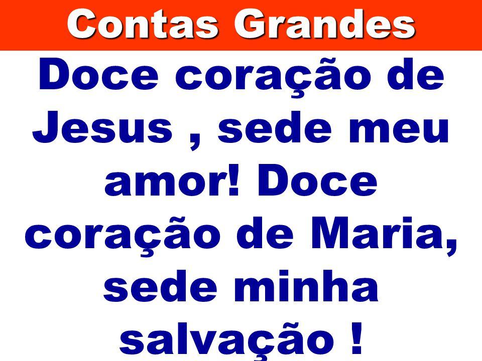 Contas Grandes Doce coração de Jesus , sede meu amor! Doce coração de Maria, sede minha salvação !