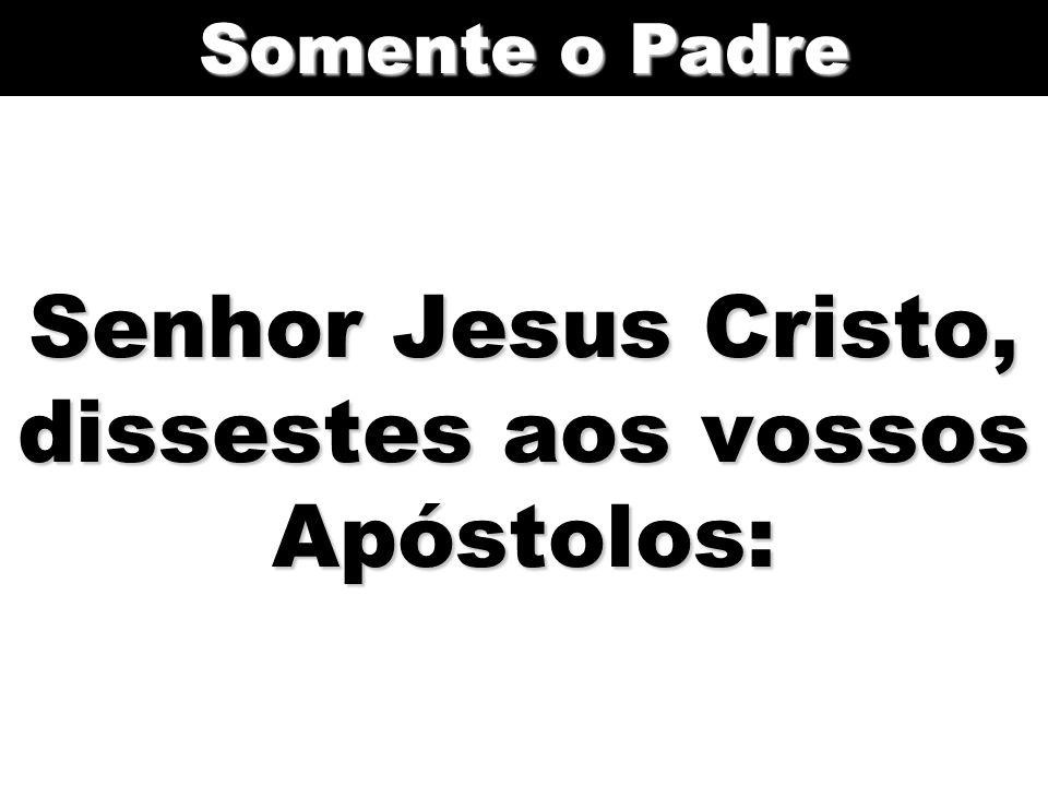 Senhor Jesus Cristo, dissestes aos vossos Apóstolos: