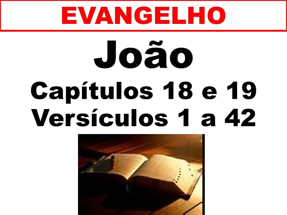 EVANGELHO João Capítulos 18 e 19 Versículos 1 a 42 92