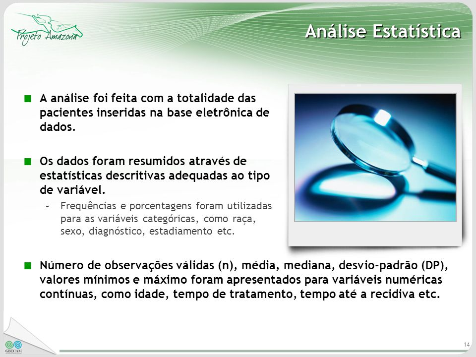 Análise Estatística A análise foi feita com a totalidade das pacientes inseridas na base eletrônica de dados.