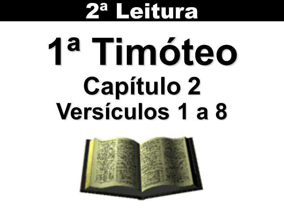 2ª Leitura 1ª Timóteo Capítulo 2 Versículos 1 a 8