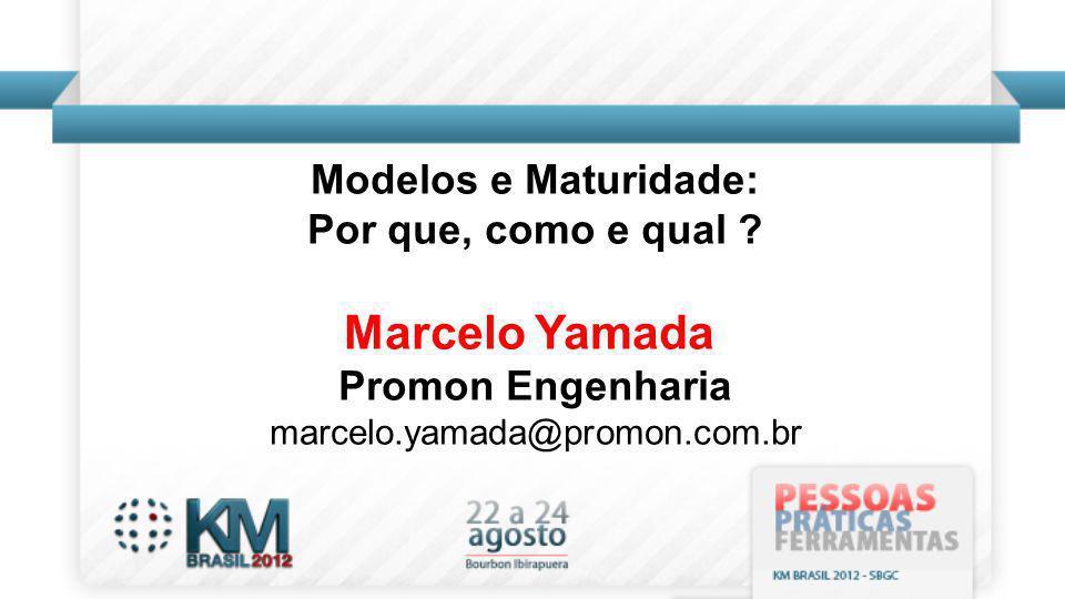 Marcelo Yamada Modelos e Maturidade: Por que, como e qual