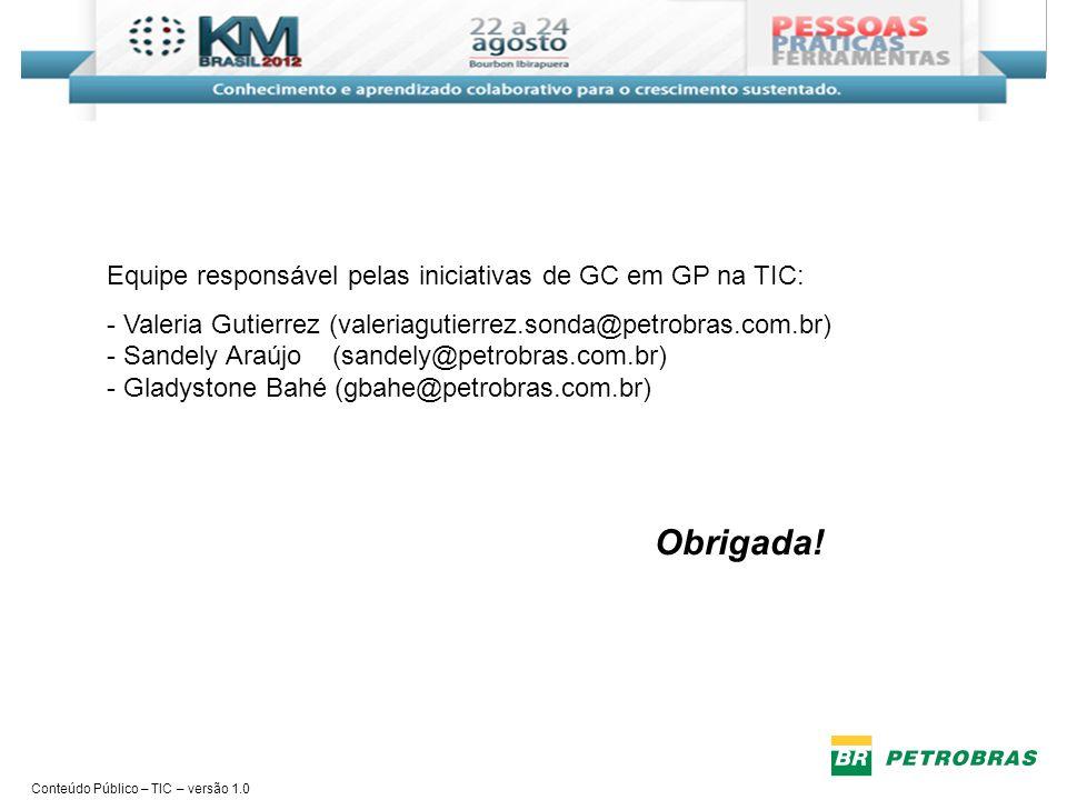 Obrigada! Equipe responsável pelas iniciativas de GC em GP na TIC: