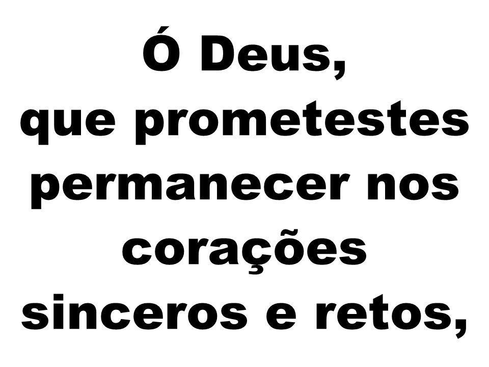 Ó Deus, que prometestes permanecer nos corações sinceros e retos,