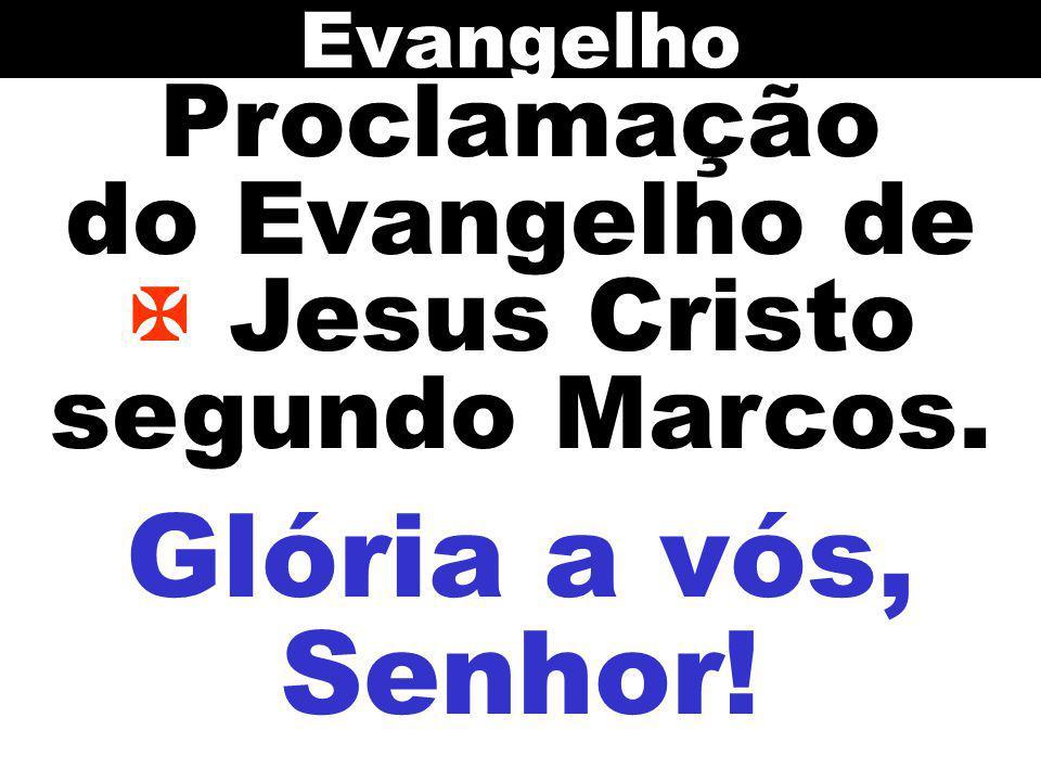 Proclamação do Evangelho de  Jesus Cristo segundo Marcos.