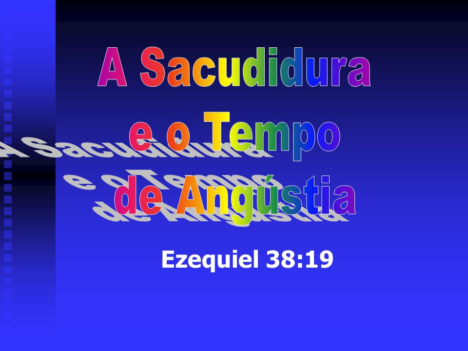 A Sacudidura e o Tempo de Angústia Ezequiel 38:19
