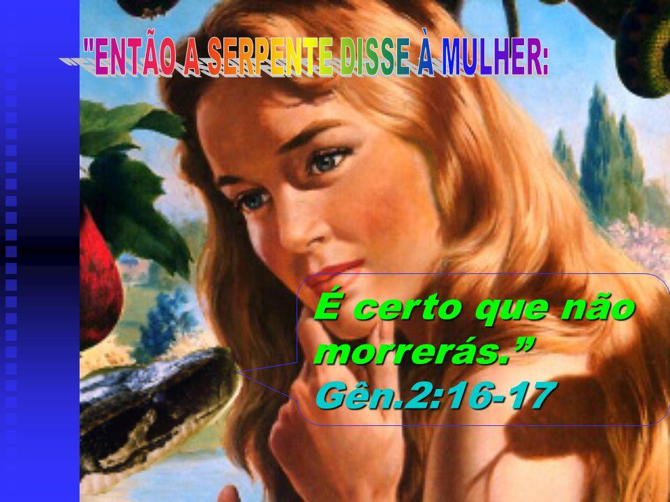 ENTÃO A SERPENTE DISSE À MULHER:
