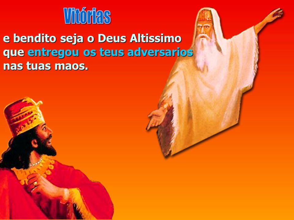 Vitórias e bendito seja o Deus Altissimo que entregou os teus adversarios nas tuas maos.