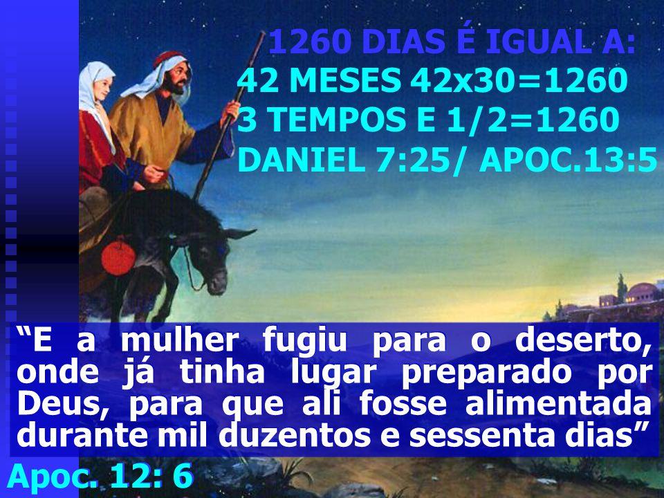 1260 DIAS É IGUAL A: 42 MESES 42x30=1260. 3 TEMPOS E 1/2=1260. DANIEL 7:25/ APOC.13:5.