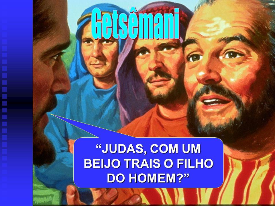 JUDAS, COM UM BEIJO TRAIS O FILHO DO HOMEM