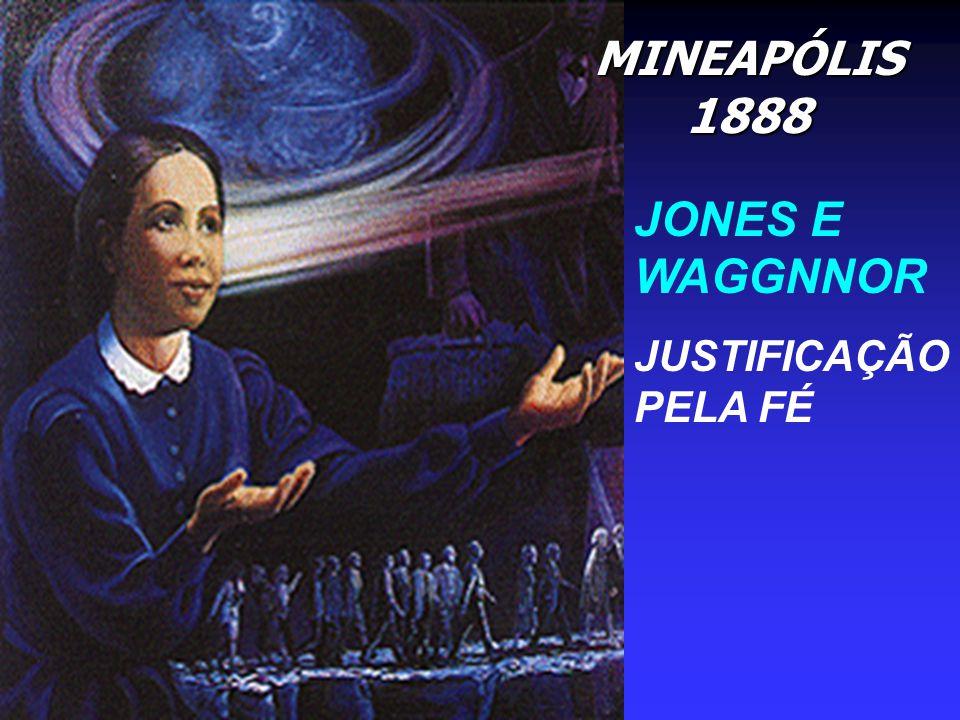 MINEAPÓLIS 1888 JONES E WAGGNNOR JUSTIFICAÇÃO PELA FÉ