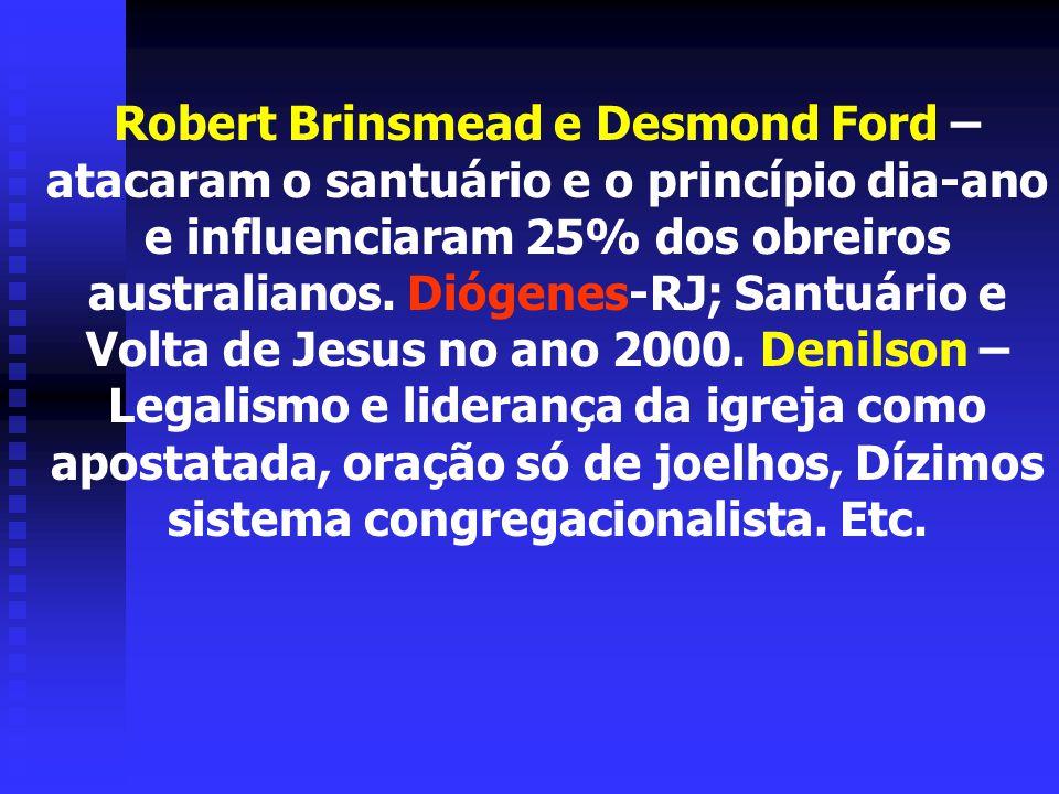 Robert Brinsmead e Desmond Ford – atacaram o santuário e o princípio dia-ano e influenciaram 25% dos obreiros australianos.