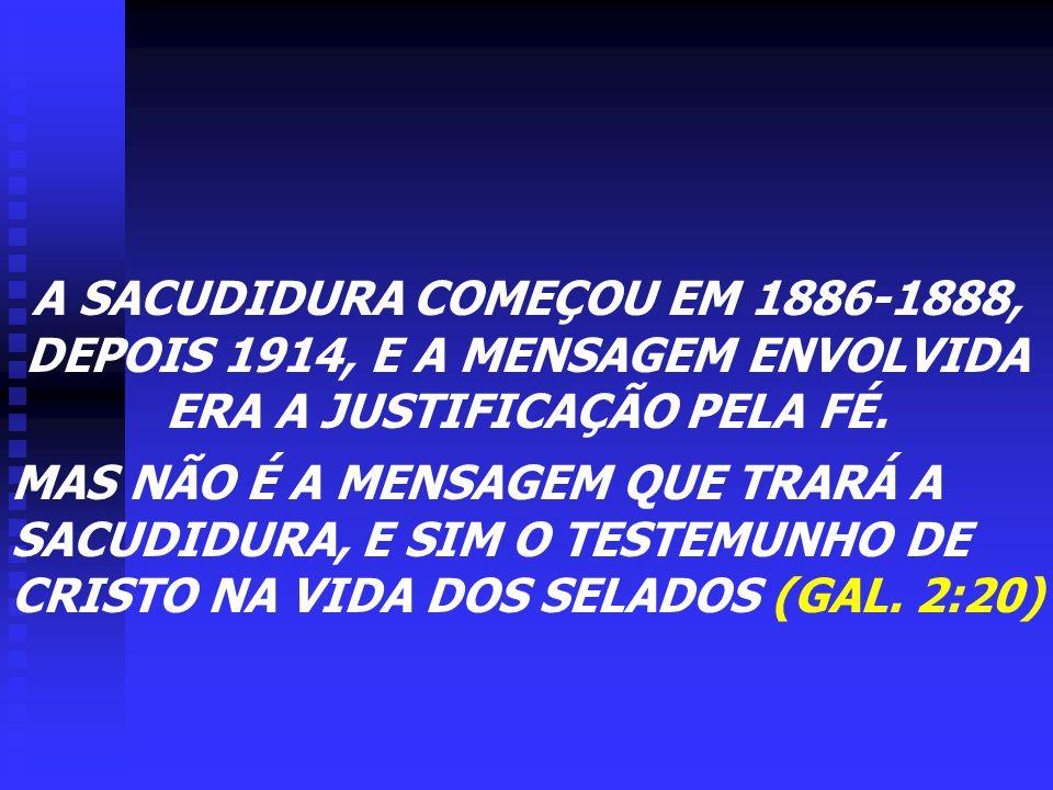 A SACUDIDURA COMEÇOU EM 1886-1888, DEPOIS 1914, E A MENSAGEM ENVOLVIDA ERA A JUSTIFICAÇÃO PELA FÉ.