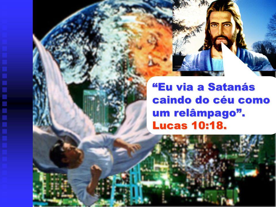 Eu via a Satanás caindo do céu como um relâmpago . Lucas 10:18.