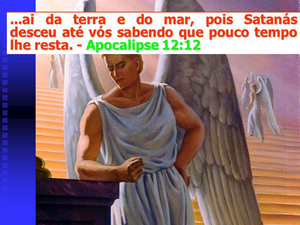 ...ai da terra e do mar, pois Satanás desceu até vós sabendo que pouco tempo lhe resta.