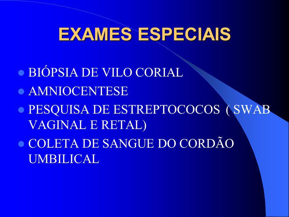 EXAMES ESPECIAIS BIÓPSIA DE VILO CORIAL AMNIOCENTESE